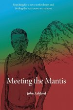 Meeting the Mantis: Searching for a Man in the Desert and Finding the Kalahari Bushmen