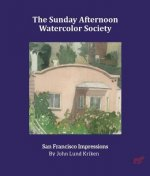 The Sunday Afternoon Watercolor Society: San Francisco Impressions