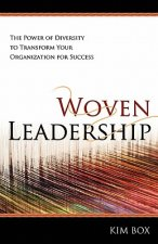 Woven Leadership: The Power of Diversity to Transform Your Organization for Success