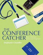 The Conference Catcher: An Organized Journal for Capturing Ideas, Resources and Action Items at Educational Conferences, Trade Shows, and Even