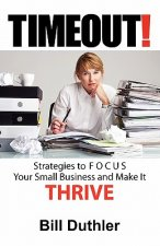 Timeout: Strategies to Focus Your Small Business and Make It Thrive