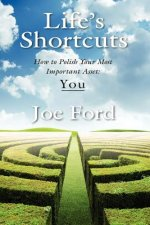 Life's Shortcuts: How to Polish Your Most Important Asset: You