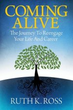 Coming Alive: The Journey to Reengage Your Life and Career