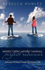 Imperfect People, Imperfect Marriage, Perfect Redeemer: A Journey Through the Potholes in Life