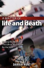 A Matter of Life and Death: Making the Most of This Life as We Prepare for the Next
