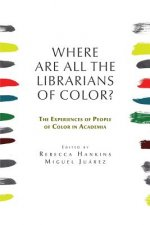 Where are all the Librarians of Color? The Experiences of People of Color in Academia