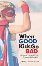 When Good Kids Go Bad: Effective Solutions for Problem Behaviors