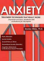 Anxiety: Treatment Techniques That Really Work: Practical Exercises, Handouts and Worksheets for Therapists