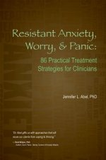 Resistant Anxiety, Worry, & Panic: 86 Practical Treatment Strategies for Clinicians