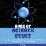 Book of Science Stuff: Wacky Experiments, Shocking Discoveries, Odd Facts & Other Outrageous Curiosities