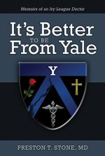 It's Better to Be from Yale: Memoirs of an Ivy League Doctor