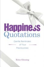 Happiness Quotations: Gentle Reminders of Your Preciousness