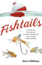 Fishtails: Men Who Bite, Dates That Suck, and Other Cautionary Tales from a Mid-Life Fishing Expedition