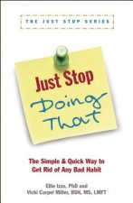 Just Stop Doing That!: The Simple & Quick Way to Get Rid of Any Bad Habit