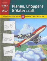 Planes, Choppers & Watercraft: Step-By-Step Instructions for 22 Helicopters, Boats, Jets & More!