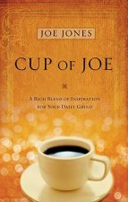 Cup of Joe Devotional: A Rich Blend of Insight for Your Life's Spiritual Journey