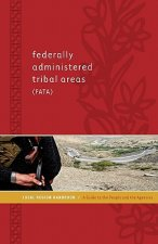 Federally Administered Tribal Areas (Fata) Local Region Handbook: A Guide to the People and the Agencies