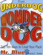 From Underdog to Wonderdog: Top Ten Tricks to Lead Your Pack