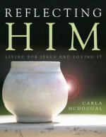 Reflecting Him: Living for Jesus and Loving It