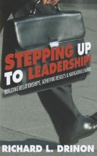 Stepping Up to Leadership: Building Relationships, Achieving Results and Navigating Change