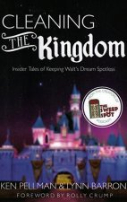 Cleaning the Kingdom: Insider Tales of Keeping Walt S Dream Spotless
