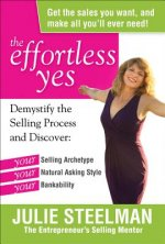 The Effortless Yes: Demystifying the Selling Process and Discover: Your Selling Archetype, Your Natural Asking Style, Your Bankability