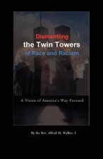 Dismantling the Twin Towers of Race and Racism: A Vision of America's Way Forward