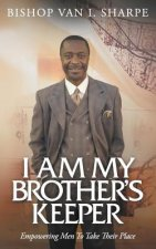 I Am My Brother's Keeper: Empowering Men to Take Their Place