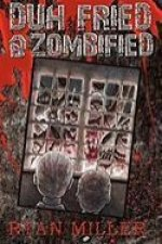 Duh, Fried & Zombified