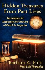Hidden Treasures from Past Lives: Techniques for Discovery and Healing of Past Life Legacies