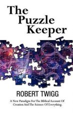 The Puzzle Keeper: A New Paradigm for the Biblical Account of Creation and the Science of Everything