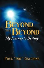 Beyond the Beyond: My Journey to Destiny