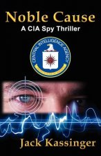 Noble Cause: A CIA Spy Thriller