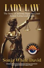 Lady Law: The Story of Arizona Supreme Court Justice Lorna Lockwood