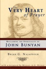 The Very Heart of Prayer: Reclaiming John Bunyan's Spirituality