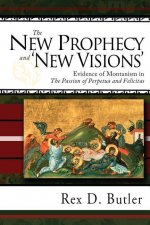 The New Prophecy and 'New Visions': Evidence of Montanism in 'The Passion of Perpetua and Felicitas'