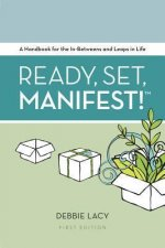 Ready, Set, Manifest!: A Handbook for the In-Betweens and Leaps in Life