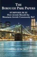 The Borough Park Papers: Symposium III: How Jewish Should the Messianic Jewish Community Be?