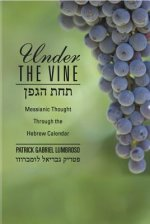 Under the Vine: Messianic Thought Through the Hebrew Calendar