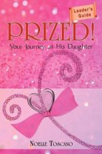 Prized! Your Journey as His Daughter - Leader's Guide