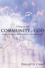 Living as the Community of God: Moses Speaks to the Church in Deuteronomy