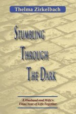 Stumbling Through the Dark: A Husband and Wife's Final Year of Life Together
