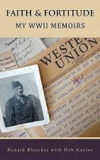 Faith & Fortitude: My WWII Memoirs