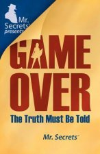 Mr. Secrets Presents Game Over: The Truth Must Be Told