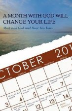 A Month with God Will Change Your Life: Meet with God and Hear His Voice
