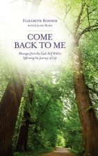 Come Back to Me: Messages from the God-Self Within Affirming the Journey of Life