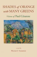 Shades of Orange with Many Greens: Visions of Paul Cezanne