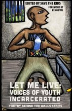Let Me Live: Voices of Youth Incarcerated