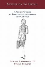 Attention to Detail: A Woman's Guide to Professional Appearance and Conduct
