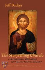 The Storytelling Church: Adventures in Reclaiming the Role of Story in Worship